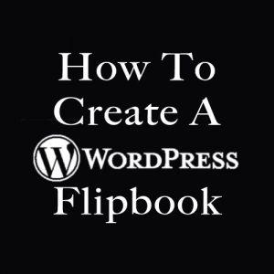 How To Create A WordPress Flipbook